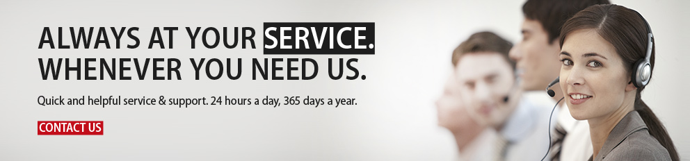 ALWAYS AT YOUR SERVICE. WHENEVER YOU NEED US.